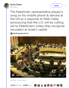 """Text reads: """"The Palestinian representative played a song on his mobile phone & danced at the UN as a response to Nikki Haley announcing that the U.S. will be cutting aid to Palestinians unless they recognise Jerusalem as Israel's capital."""""""